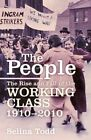 The People: The Rise and Fall of the Working Class, 1910-2010 by Selina Todd (Hardback, 2014)