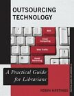 Outsourcing Technology: A Practical Guide for Librarians by Robin M. Hastings (Paperback, 2014)