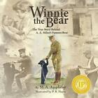 Winnie the Bear: The True Story Behind A. A. Milne's Famous Bear by M A Appleby (Paperback / softback, 2014)