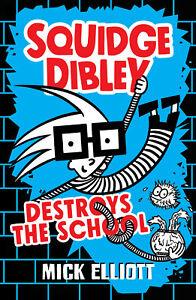 Squidge-Dibley-Destroys-the-School-039-Elliott-Mick