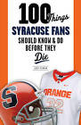 100 Things Syracuse Fans Should Know & Do Before They Die by Scott Pitoniak (Paperback, 2014)