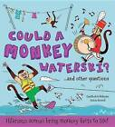 Could a Monkey Waterski? and Other Questions...: Hilarious Scenes Bring Monkey Facts to Life! by Camilla De La Bedoyere (Hardback, 2016)