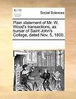 Plain Statement of Mr. W. Wood's Transactions, as Bursar of Saint John's College, Dated Nov. 5, 1800. by Multiple Contributors (Paperback / softback, 2010)