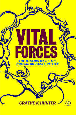 Vital Forces: The Discovery of the Molecular Basis of Life by Hunter, Graeme K.