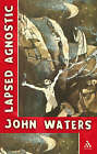Lapsed Agnostic by John Waters (Paperback, 2007)