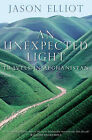 An Unexpected Light: Travels in Afghanistan by Jason Elliot (Paperback, 2000)
