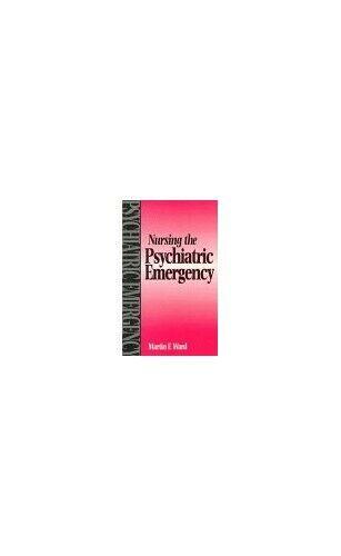 Nursing the Psychiatric Emergency, 1e by Ward RMN  DN  RNT  CertEd  MP Paperback