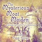 The Mysterious Moat Maiden a Wandering Firefly Fairy Adventure 9781615462131