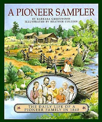 A Pioneer Sampler: The Daily Life of a Pioneer Family in 1840--Barbara Greenwood
