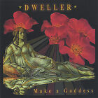 Make a Goddess * by Dweller (CD, Feb-2005, Manor Park Records)