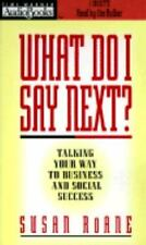 What Do I Say Next?: Talking Your Way to Business and Social Success  1570425256