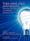 Turn Great Ideas Into Reality: Develop and Present a Winning Business Case by Daniel C Yeomans (Paperback / softback, 2011)