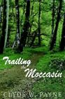Trailing The Moccasin by Clyde W Payne 9781418467401 Paperback 2004