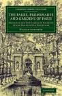 The Parks, Promenades and Gardens of Paris: Described and Considered in Relation to the Wants of Our Own Cities by William Robinson (Paperback, 2014)