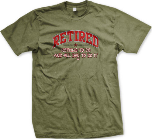 Retired Nothing To Do All Day To Do It Senior Job Career Work Home Men/'s T-Shirt