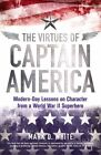 The Virtues of Captain America: Modern-day Lessons on Character from a World War II Superhero by Mark D. White (Paperback, 2014)