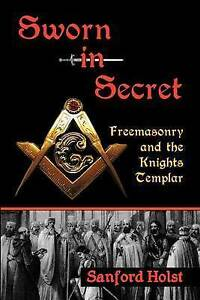 NEW-Sworn-in-Secret-Freemasonry-and-the-Knights-Templar-by-Sanford-Holst