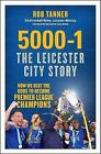 5000-1: The Leicester City Story: How We Beat the Odds to Become Premier League Champions by Rob Tanner (Paperback, 2016)