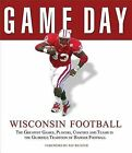 Wisconsin Football: The Greatest Games, Players, Coaches and Teams in the Glorious Tradition of Badger Football by Triumph Books (IL) (Hardback, 2007)