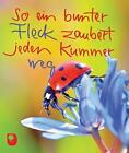 So ein bunter Fleck zaubert kkleinen Kummer weg (2014, Taschenbuch)