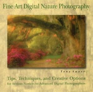 Fine Art Digital Nature Photography : Tips, Techniques, and Creative Options... 4