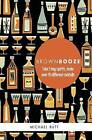 Brown Booze: Take Five Key Spirits, Make Over 75 Different Cocktails by Michael Butt (Hardback, 2013)