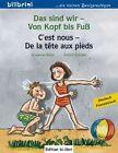 Das sind wir - Von Kopf bis Fuß. Kinderbuch Deutsch-Französisch von Susanne Böse und Achim Schulte (2012, Kunststoffeinband)