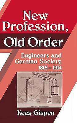 New Profession, Old Order: Engineers and German Society, 1815-1914 by Gispen, K