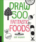 Draw 500 Fantastic Foods by Zoe Ingram (Paperback, 2015)