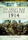 The Great War Illustrated 1914: Archive and Colour Photographs of WWI by Roni Wilkinson (Hardback, 2013)