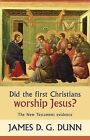 Did the First Christians Worship Jesus?: The New Testament Evidence by James D. G. Dunn (Paperback, 2010)