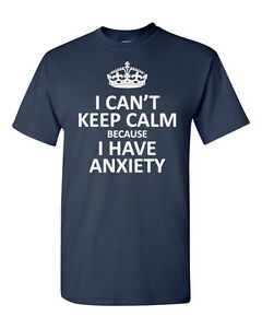 Unisex I Can't Keep Calm I Have Anxiety Funny Shirt Holidays Gift Present Tee