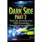 The Dark Side Part 2: Real Life Accounts of an Nhs Paramedic the Traumatic, the Tragic and the Tearful by Andy Thompson (Paperback / softback, 2014)