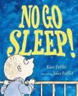 No Go Sleep! by Kate Feiffer (Hardback, 2012)