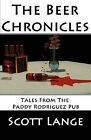 The Beer Chronicles: Tales from the Paddy Rodriguez Pub by Scott Lange (Paperback / softback, 2011)