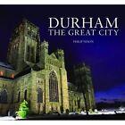 A Durham - The Great City by Philip Nixon (Hardback, 2014)