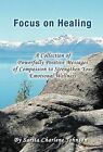 Focus on Healing: A Collection of Powerfully Positive Messages of Compassion to Strengthen Your Emotional Wellness by Sarita Charlene Johnson (Hardback, 2011)