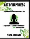 Art of Happiness Yoga Journal Book: Write Down Your Favorite Yoga Affirmations, Track Your Daily Yoga Progress, Note Down Your Yoga Journey & Keep Your Daily Yoga Journal! Yoga Activity Book for Maximum Yoga Results by Alecandra Baldec (Paperback / softback, 2014)