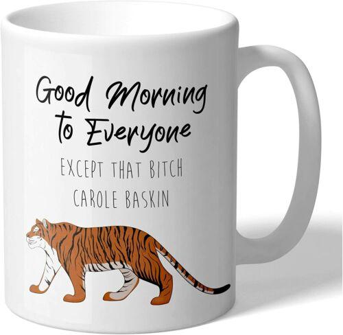 Tiger King Carole Baskin Good Morning Everyone Except That Bitch Carole Baskin
