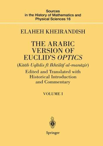 The Arabic Version of Euclid's Optics: Edited and Translated with Historical Int