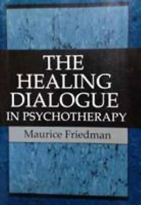 The Healing Dialogue in Psychotherapy by Maurice Friedman