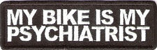 BRAND NEW MY BIKE IS MY PSYCHIATRIST BIKER IRON ON PATCH