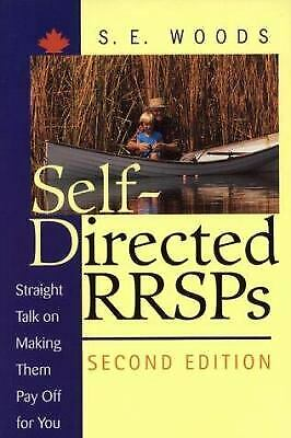 Self-Directed RRSP's : Straight Talk on Making Them Pay Off for You