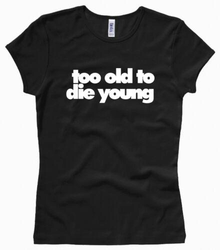 XS bis XL Woman // Girl Too old to die young Gr Zu alt um jung zu sterben