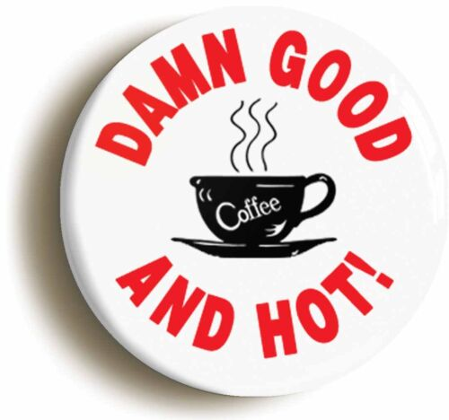 DAMN GOOD COFFEE AND HOT BADGE BUTTON PIN Size is 1inch//25mm diameter