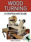 Wood Turning : A Craftsman's Guide by Mark Baker (2012, Mixed Media)