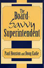 The Board-Savvy Superintendent by Paul D. Houston, Doug Eadie (Paperback, 2002)