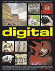 Complete Illustrated Encyclopedia of Digital Photography: How to Take Great Photographs - With Expert Advice on Everything from Choosing a Camera and Composing Your Picture to Improving and Adapting Images on the Computer and Producing Fabulous Prints by Steve Luck (Hardback, 2009)