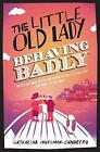 The Little Old Lady Behaving Badly by Catharina Ingelman-Sundberg (Paperback, 2017)
