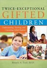 Twice-exceptional Gifted Children Understanding Teaching and Counseling Gifte